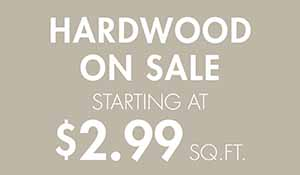 Hardwood on sale starting at $2.99 sq. ft.